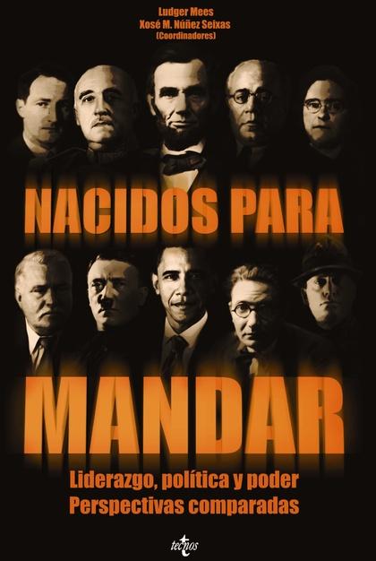 NACIDOS PARA MANDAR : LIDERAZGO, POLÍTICA Y PODER : PERSPECTIVAS COMPARADAS