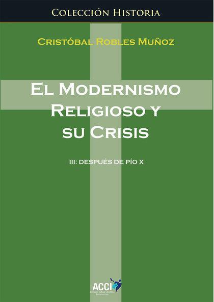 EL MODERNISMO RELIGIOSO Y SU CRISIS III DESPUÉS DE PÍO X