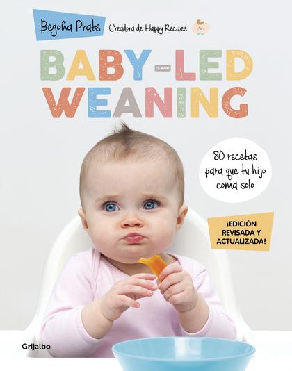 BABY-LED WEANING (EDICIÓN REVISADA Y ACTUALIZADA). 80 RECETAS PARA QUE TU HIJO COMA SOLO
