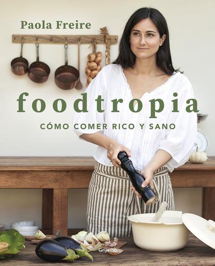 FOODTROPIA. CÓMO COMER RICO Y SANO