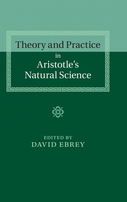 THEORY AND PRACTICE IN ARISTOTLE´S NATURAL             SCIENCE