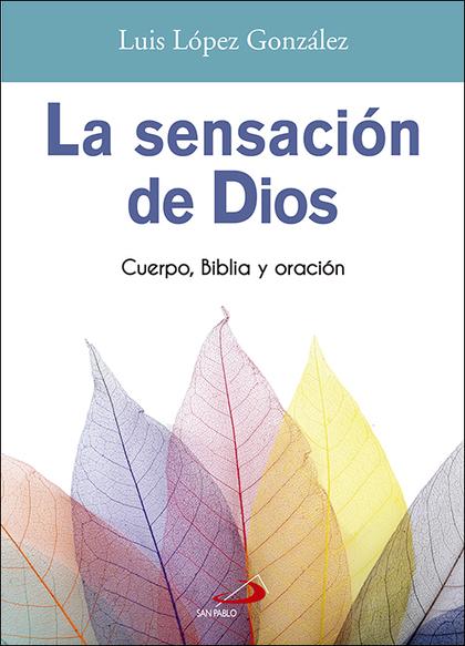 LA SENSACIÓN DE DIOS. CUERPO, BIBLIA Y ORACIÓN