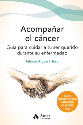ACOMPAÑAR EL CANCER. GUIA PARA CUIDADORES DE PACIENTES CON CANCER