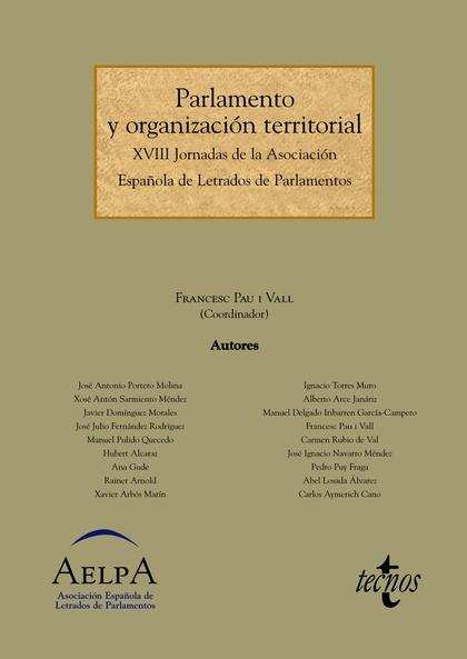 PARLAMENTO Y ORGANIZACIÓN TERRITORIAL : XVIII JORNADAS DE LA ASOCIACIÓN ESPAÑOLA DE LETRADOS DE
