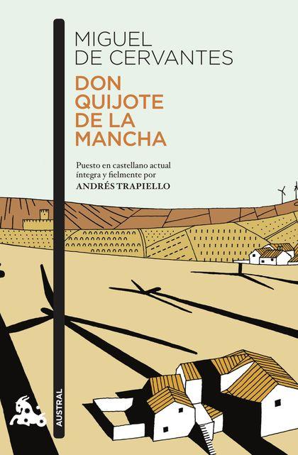 DON QUIJOTE DE LA MANCHA. PUESTO EN CASTELLANO ACTUAL ÍNTEGRA Y FIELMENTE POR ANDRÉS TRAPIELLO