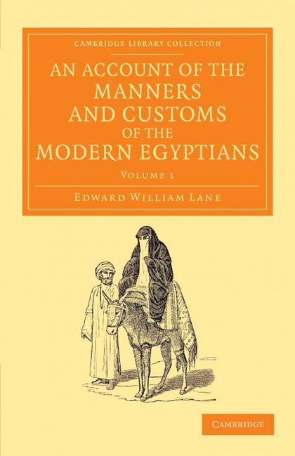 AN ACCOUNT OF THE MANNERS AND CUSTOMS OF THE MODERN EGYPTIANS - VOLUME 1.