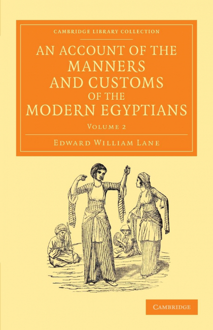 AN ACCOUNT OF THE MANNERS AND CUSTOMS OF THE MODERN EGYPTIANS - VOLUME 2