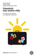 CONSTRUIR UNA NUEVA VIDA : LOS ESPACIOS DEL TURISMO Y LA MIGRACIÓN RESIDENCIAL
