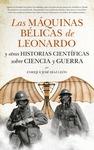 LAS MÁQUINAS BÉLICAS DE LEONARDO Y OTRAS HISTORIAS CIENTÍFICAS SOBRE CIENCIA Y G.