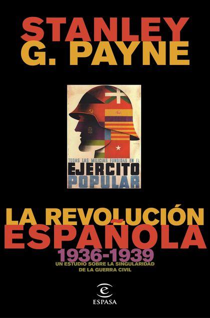 LA REVOLUCIÓN ESPAÑOLA (1936-1939). UN ESTUDIO SOBRE LA SINGULARIDAD DE LA GUERRA CIVIL
