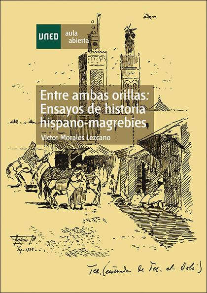ENTRE AMBAS ORILLAS : ENSAYOS DE HISTORIA HISPANO-MAGREBÍES