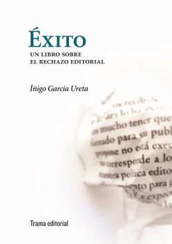 ÉXITO : UN LIBRO SOBRE EL RECHAZO EDITORIAL