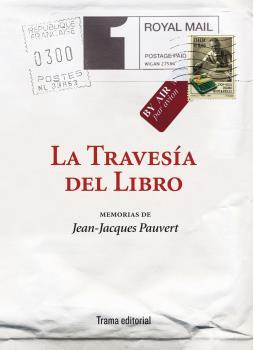 LA TRAVESÍA DEL LIBRO : MEMORIAS DE JEAN-JACQUES PAUVERT