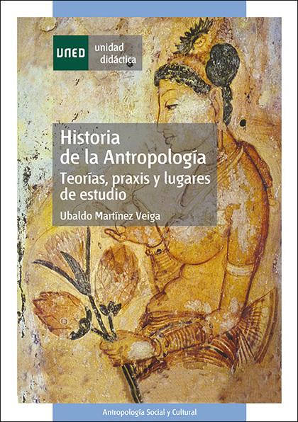 HISTORIA DE LA ANTROPOLOGÍA, TEORÍAS, PRAXIS Y LUGARES DE ESTUDIO.