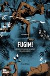 FUGIM!. HISTÒRIES D´ESCLAUS QUE VAN LLUITAR PER LA SEVA LLIBERTAT