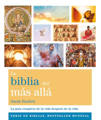 LA BIBLIA DEL MÁS ALLÁ. LA GUÍA COMPLETA DE LA VIDA DESPUÉS DE LA VIDA