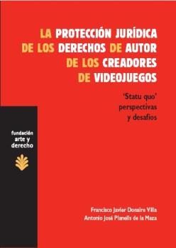 LA PROTECCIÓN JURÍDICA DE LOS DERECHOS DE AUTOR DE LOS CREADORES DE VIDEOJUEGOS : ¿STATU QUO? P