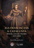 ELS FRANCISCANS A CATALUNYA : HISTÒRIA, CONVENTS I FRARADES
