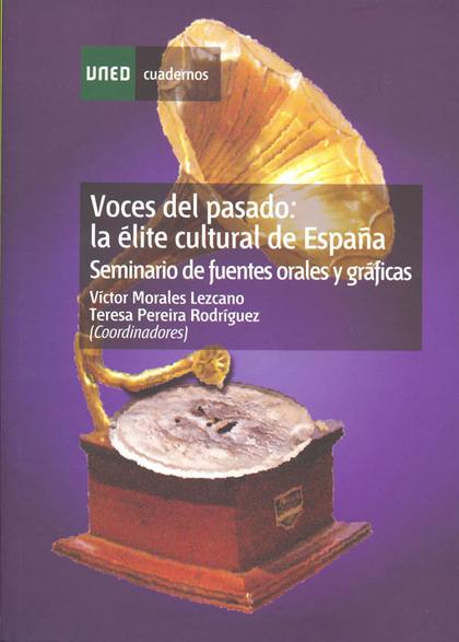 VOCES DEL PASADO : LA ÉLITE CULTURAL DE ESPAÑA (SEMINARIO DE FUENTES ORALES Y GRÁFICAS)