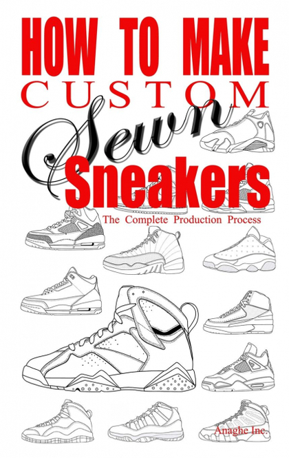 HOW TO MAKE CUSTOM SEWN SNEAKERS. THE COMPLETE PRODUCTION PROCESS