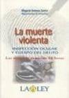 LA MUERTE VIOLENTA. INSPECCIÓN OCULAR Y CUERPO DEL DELITO: LAS DECISIVAS PRIMERAS 24 HORAS