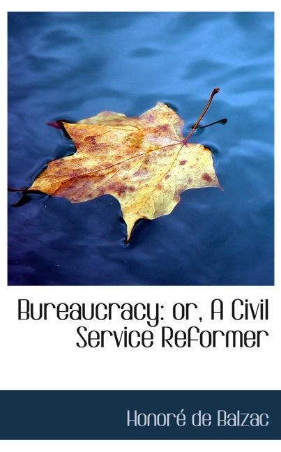 Bureaucracy: or, A Civil Service Reformer