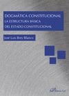 DOGMÁTICA CONSTITUCIONAL. LA ESTRUCTURA BÁSICA DEL ESTADO CONSTITUCIONAL.