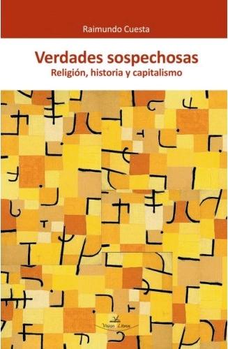 VERDADES SOSPECHOSAS. RELIGIÓN, HISTORIA Y CAPITALISMO