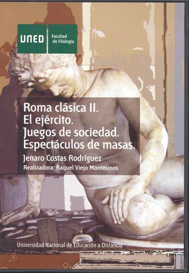 ROMA CLÁSICA II : EL EJÉRCITO, JUEGOS DE SOCIEDAD, ESPECTÁCULOS DE MASAS