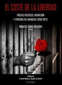EL COSTE DE LA LIBERTAD. PRESOS POLÍTICOS, REPRESIÓN Y CENSURA EN ZARAGOZA (1958-1977)