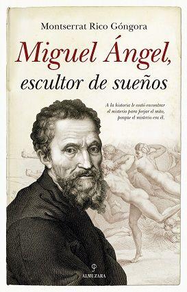 MIGUEL ÁNGEL, ESCULTOR DE SUEÑOS.