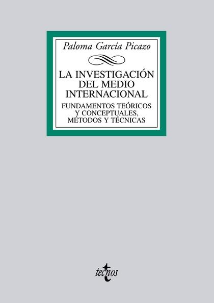 LA INVESTIGACIÓN DEL MEDIO INTERNACIONAL : FUNDAMENTOS TEÓRICOS Y CONCEPTUALES, MÉTODO Y TÉCNIC