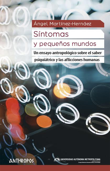 SÍNTOMAS Y PEQUEÑOS MUNDOS. UN ENSAYO ANTROPOLÓGICO SOBRE EL SABER PSIQUIÁTRICO Y LAS AFICIONES