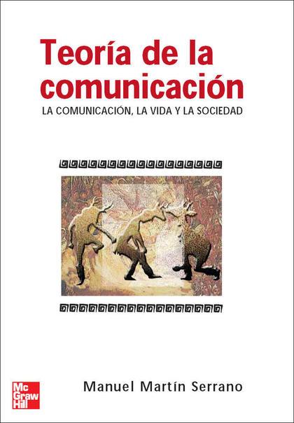 TEORÍA DE LA COMUNICACIÓN: LA COMUNICACIÓN, LA VIDA Y LA SOCIEDAD