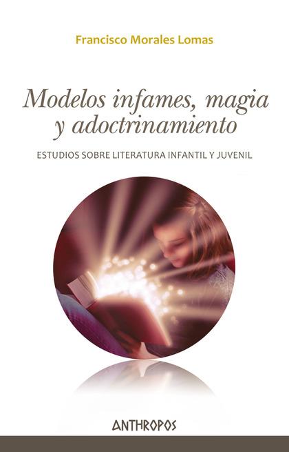 MODELOS INFAMES, MAGIA Y ADOCTRINAMIENTO. ESTUDIOS SOBRE LITERATURA INFANTIL Y JUVENIL