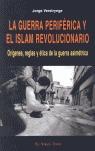 LA GUERRA PERIFÉRICA Y EL ISLAM REVOLUCIONARIO: ORÍGENES, REGLAS Y ÉTICA DE LA GUERRA ASIMÉTRIC