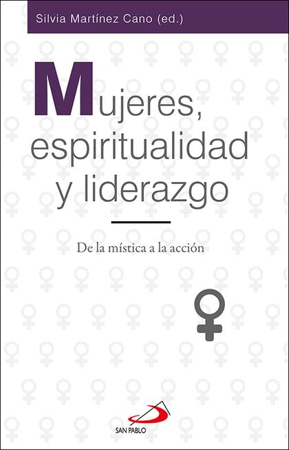 MUJERES, ESPIRITUALIDAD Y LIDERAZGO. DE LA MÍSTICA A LA ACCIÓN