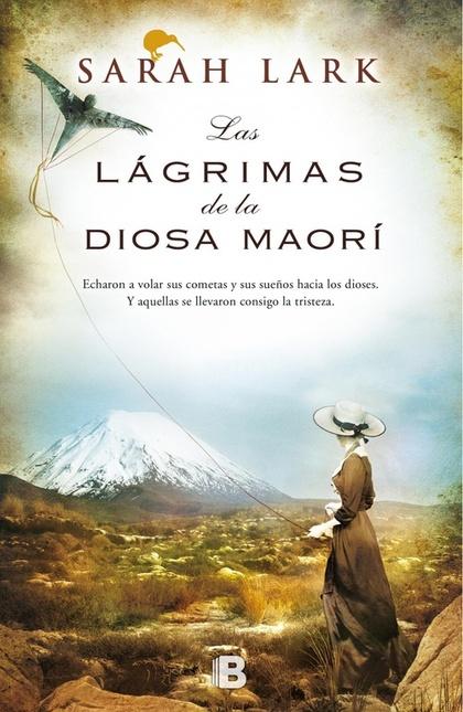 LAS LÁGRIMAS DE LA DIOSA MAORÍ. TRILOGÍA DEL ÁRBOL KAURI VOL. III