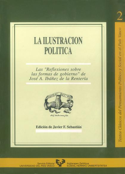LA ILUSTRACIÓN POLÍTICA : LAS REFLEXIONES SOBRE LA FORMA DE GOBIERNO DE JOSÉ A. IBÁÑEZ RENTERÍA
