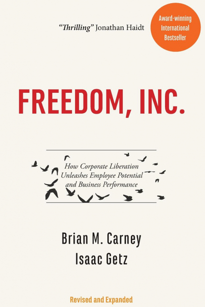FREEDOM, INC.. HOW CORPORATE LIBERATION UNLEASHES EMPLOYEE POTENTIAL AND BUSINESS PERFORMANCE
