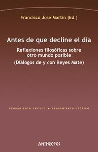 ANTES DE QUE DECLINE EL DIA. REFLEXIONES FILOSÓFICAS SOBRE OTRO MUNDO POSIBLE (DIÁLOGOS D