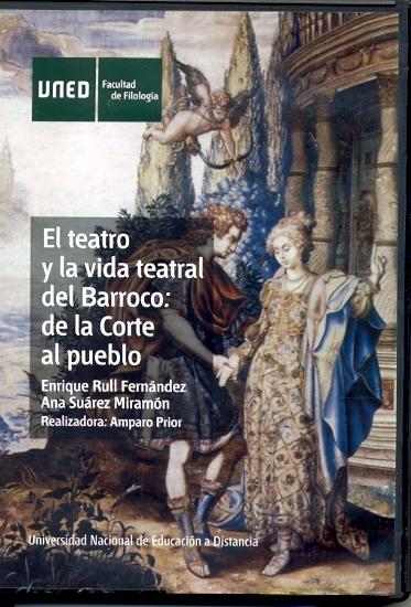 EL TEATRO Y LA VIDA TEATRAL DEL BARROCO : DE LA CORTE AL PUEBLO