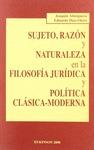 SUJETO, RAZÓN Y NATURALEZA EN LA FILOSOFÍA JURÍDICA Y POLÍTICA CLÁSICA