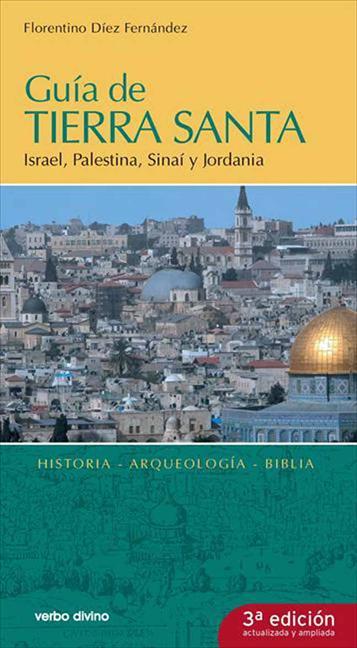 GUÍA DE TIERRA SANTA : ISRAEL, PALESTINA, SINAÍ Y JORDANIA