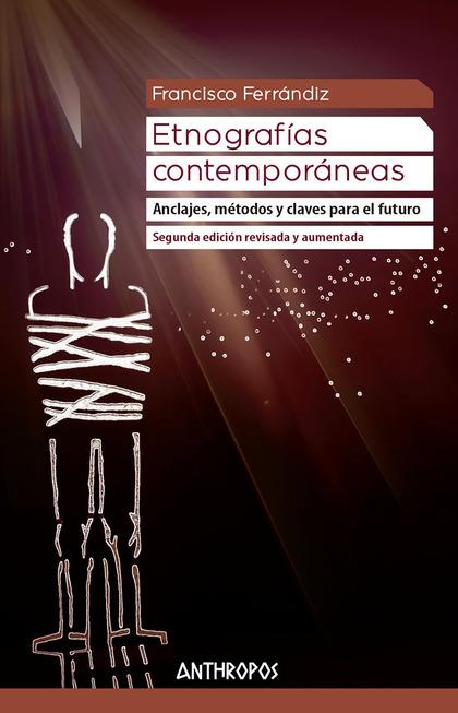 ETNOGRAFÍAS CONTEMPORÁNEAS (2ª EDICIÓN REVISADA Y AUMENTADA). ANCLAJES, MÉTODOS Y CLAVES PARA E