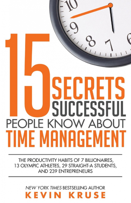 15 SECRETS SUCCESSFUL PEOPLE KNOW ABOUT TIME MANAGEMENT. THE PRODUCTIVITY HABITS OF 7 BILLIONAI