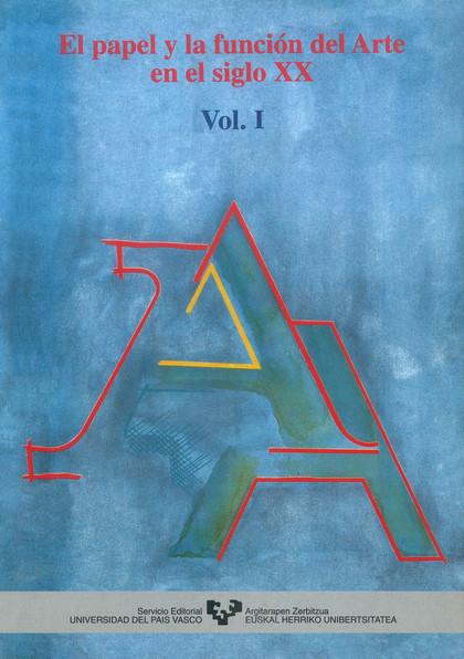 EL PAPEL Y LA FUNCIÓN DEL ARTE EN EL SIGLO XX : VOL.1