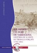 ELS PRESOS I EL PORT DE TARRAGONA : HISTÒRIA DE 92 ANYS DE TREBALLS FORÇATS (1792-1884)