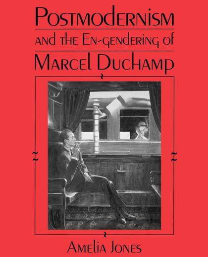 POSTMODERNISM AND THE EN-GENDERING MARCEL DUCHAMP