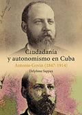 CIUDADANÍA Y AUTONOMISMO EN CUBA : ANTONIO GOVÍN, 1847-1914